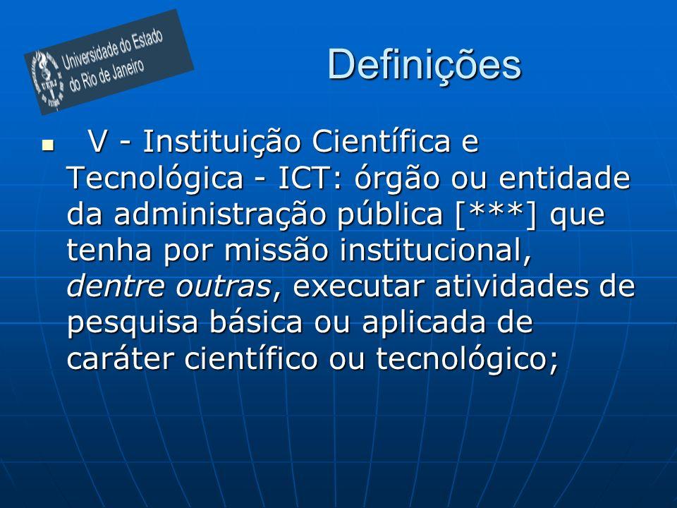 Definições V - Instituição Científica e Tecnológica - ICT: órgão ou entidade da administração pública [***] que tenha por missão institucional, dentre