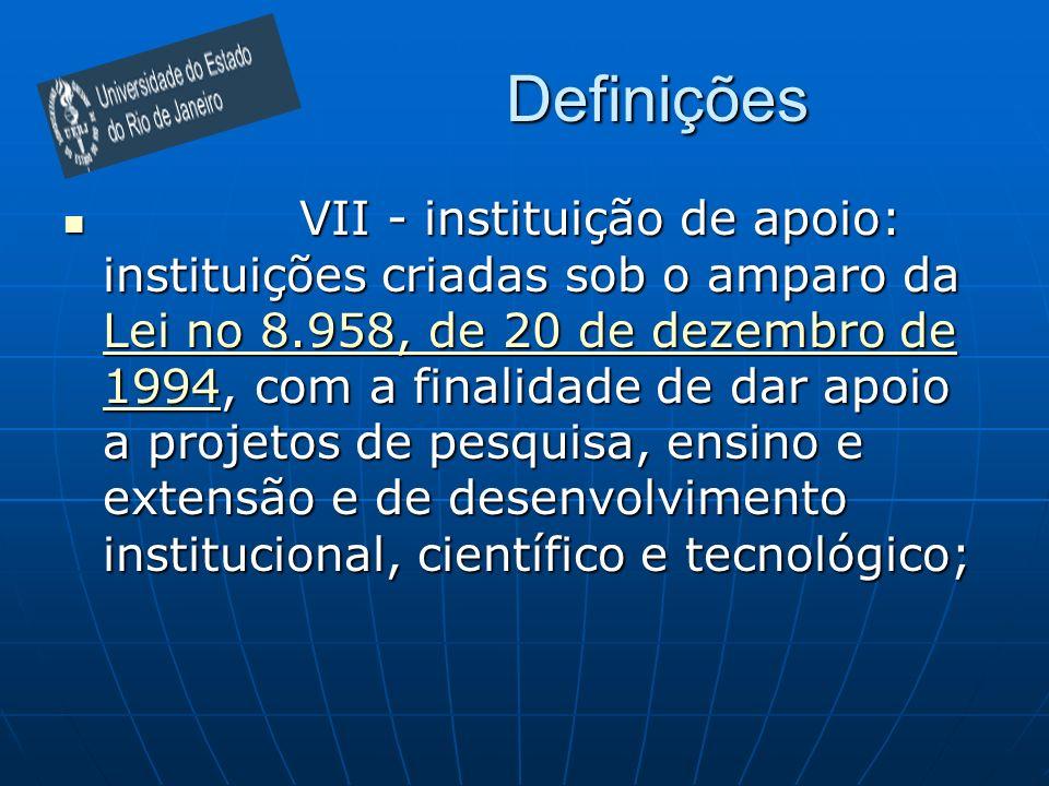 Definições VII - instituição de apoio: instituições criadas sob o amparo da Lei no 8.958, de 20 de dezembro de 1994, com a finalidade de dar apoio a p
