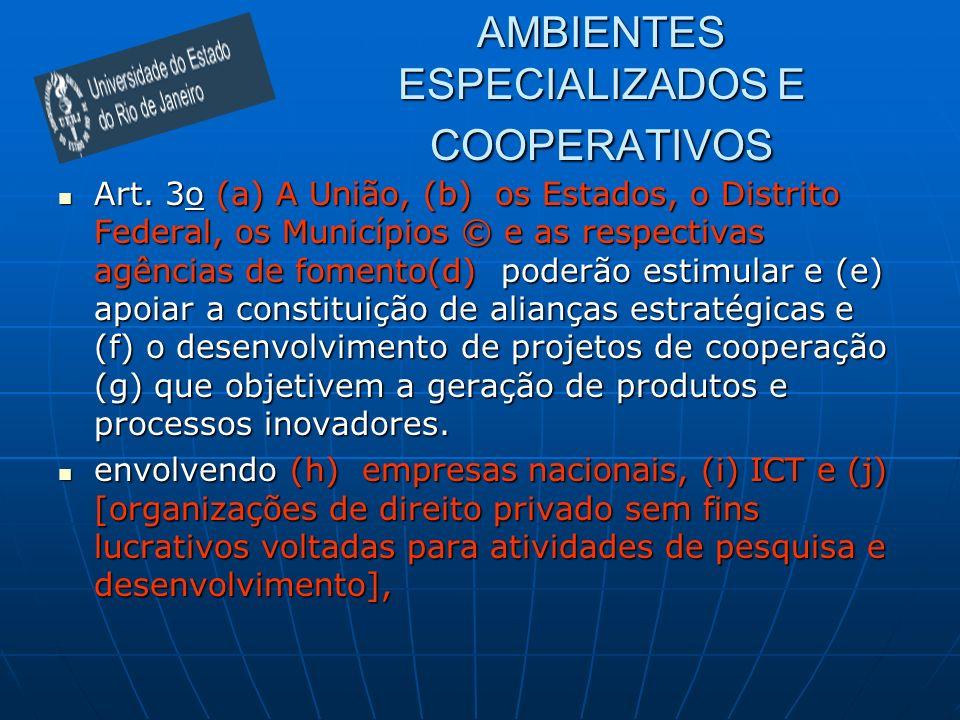 AMBIENTES ESPECIALIZADOS E COOPERATIVOS Art. 3o (a) A União, (b) os Estados, o Distrito Federal, os Municípios © e as respectivas agências de fomento(