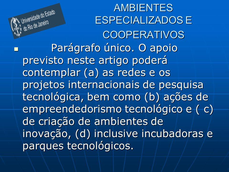 AMBIENTES ESPECIALIZADOS E COOPERATIVOS Parágrafo único. O apoio previsto neste artigo poderá contemplar (a) as redes e os projetos internacionais de