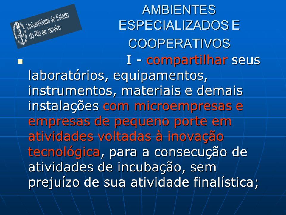 AMBIENTES ESPECIALIZADOS E COOPERATIVOS I - compartilhar seus laboratórios, equipamentos, instrumentos, materiais e demais instalações com microempres