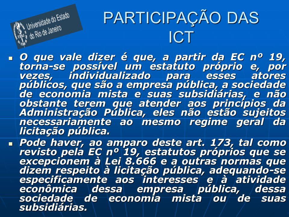 PARTICIPAÇÃO DAS ICT O que vale dizer é que, a partir da EC nº 19, torna-se possível um estatuto próprio e, por vezes, individualizado para esses ator