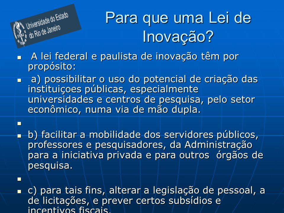 A lei federal e paulista de inovação têm por propósito: A lei federal e paulista de inovação têm por propósito: a) possibilitar o uso do potencial de
