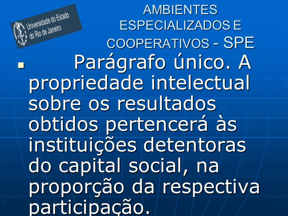 AMBIENTES ESPECIALIZADOS E COOPERATIVOS - SPE Parágrafo único. A propriedade intelectual sobre os resultados obtidos pertencerá às instituições detent