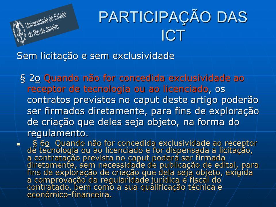PARTICIPAÇÃO DAS ICT Sem licitação e sem exclusividade Sem licitação e sem exclusividade § 2o Quando não for concedida exclusividade ao receptor de te