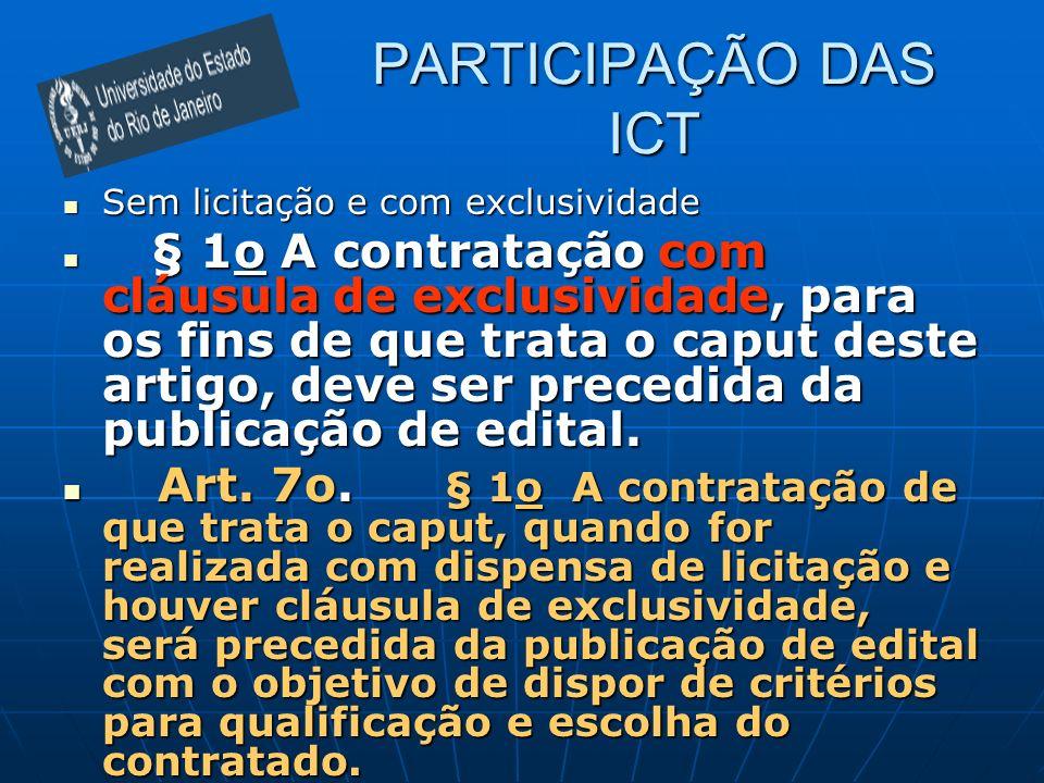 PARTICIPAÇÃO DAS ICT Sem licitação e com exclusividade Sem licitação e com exclusividade § 1o A contratação com cláusula de exclusividade, para os fin