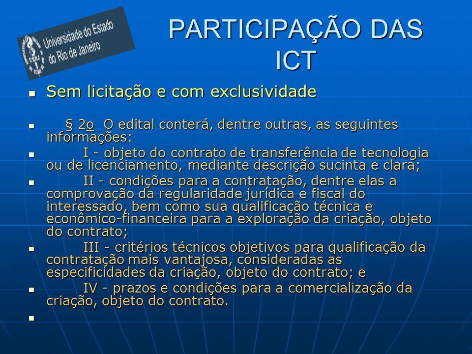 PARTICIPAÇÃO DAS ICT Sem licitação e com exclusividade Sem licitação e com exclusividade § 2o O edital conterá, dentre outras, as seguintes informaçõe