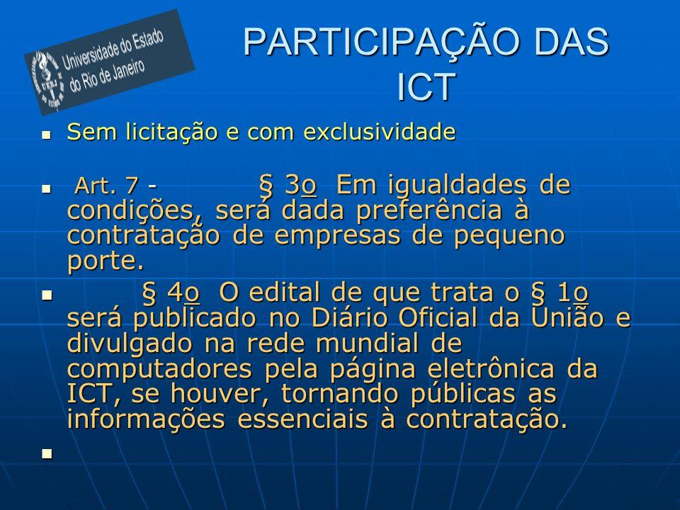 PARTICIPAÇÃO DAS ICT Sem licitação e com exclusividade Sem licitação e com exclusividade Art. 7 - § 3o Em igualdades de condições, será dada preferênc