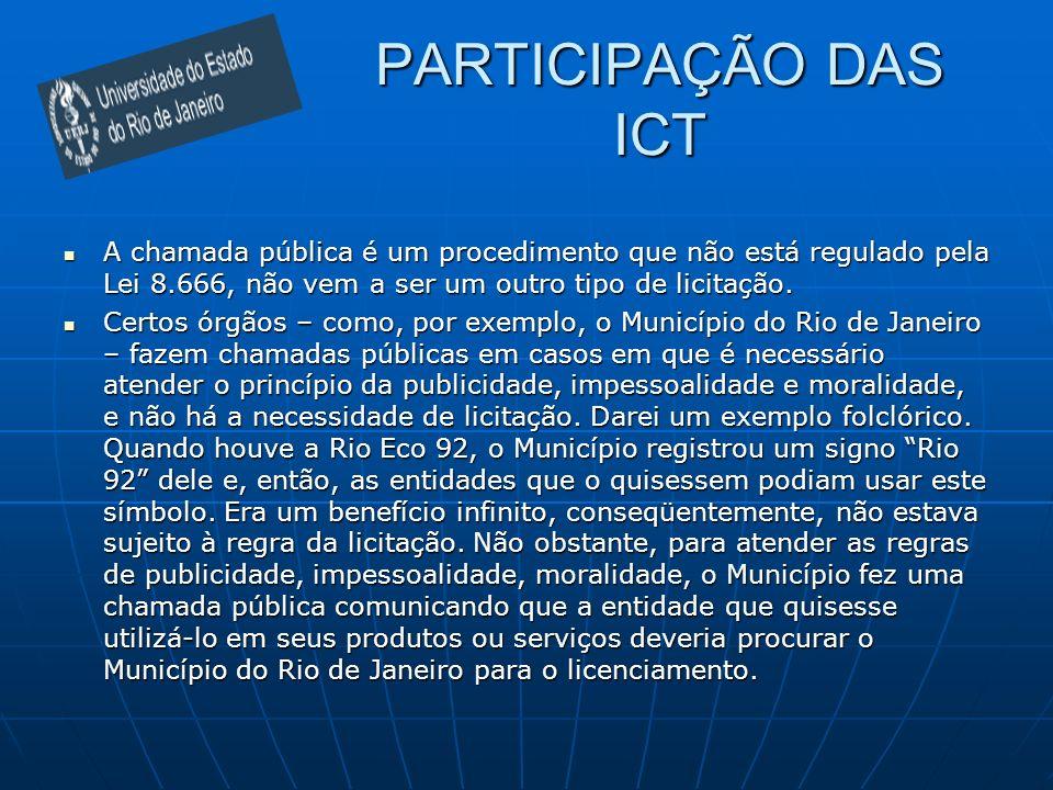 PARTICIPAÇÃO DAS ICT A chamada pública é um procedimento que não está regulado pela Lei 8.666, não vem a ser um outro tipo de licitação. A chamada púb