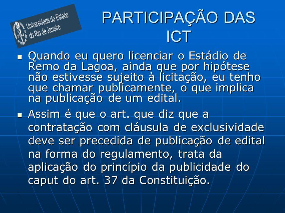 PARTICIPAÇÃO DAS ICT Quando eu quero licenciar o Estádio de Remo da Lagoa, ainda que por hipótese não estivesse sujeito à licitação, eu tenho que cham