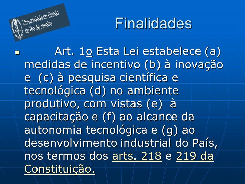 Finalidades Art. 1o Esta Lei estabelece (a) medidas de incentivo (b) à inovação e (c) à pesquisa científica e tecnológica (d) no ambiente produtivo, c