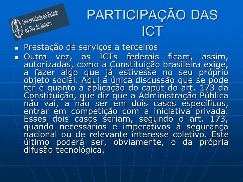 PARTICIPAÇÃO DAS ICT Prestação de serviços a terceiros Prestação de serviços a terceiros Outra vez, as ICTs federais ficam, assim, autorizadas, como a