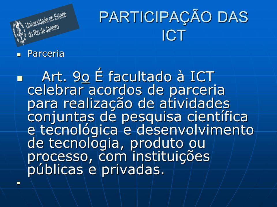 PARTICIPAÇÃO DAS ICT Parceria Parceria Art. 9o É facultado à ICT celebrar acordos de parceria para realização de atividades conjuntas de pesquisa cien