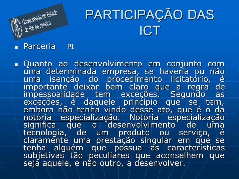 PARTICIPAÇÃO DAS ICT Parceria PI Parceria PI Quanto ao desenvolvimento em conjunto com uma determinada empresa, se haveria ou não uma isenção do proce
