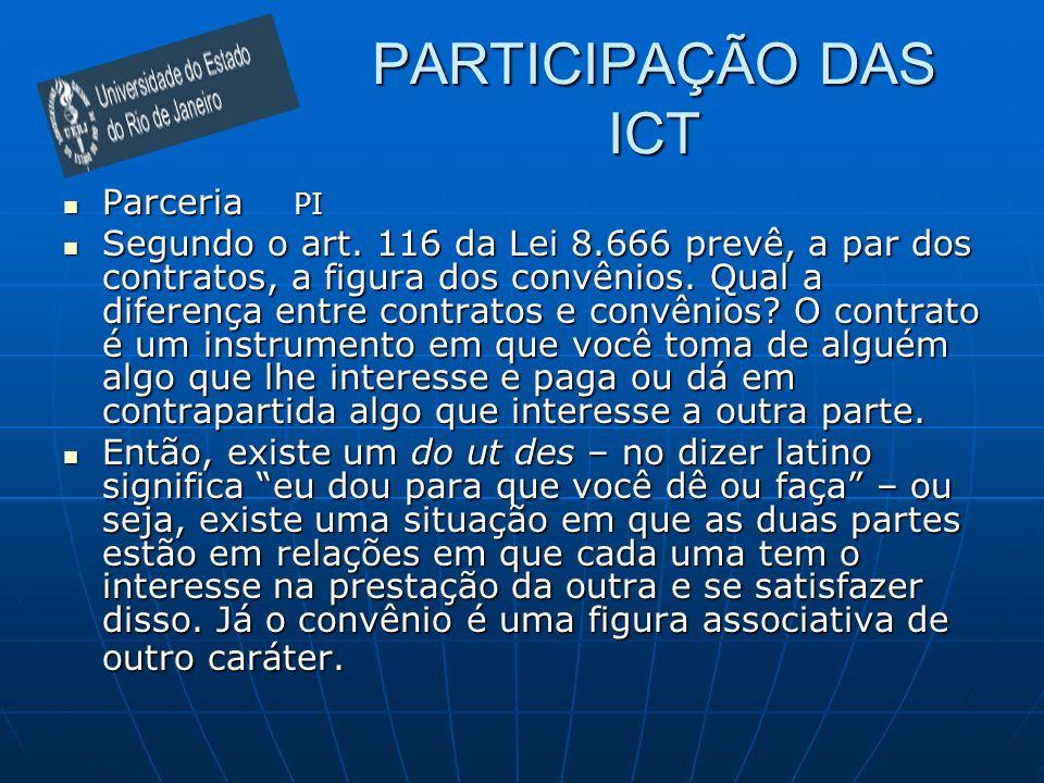 PARTICIPAÇÃO DAS ICT Parceria PI Parceria PI Segundo o art. 116 da Lei 8.666 prevê, a par dos contratos, a figura dos convênios. Qual a diferença entr