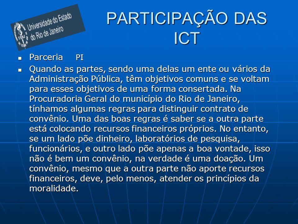 PARTICIPAÇÃO DAS ICT Parceria PI Parceria PI Quando as partes, sendo uma delas um ente ou vários da Administração Pública, têm objetivos comuns e se v