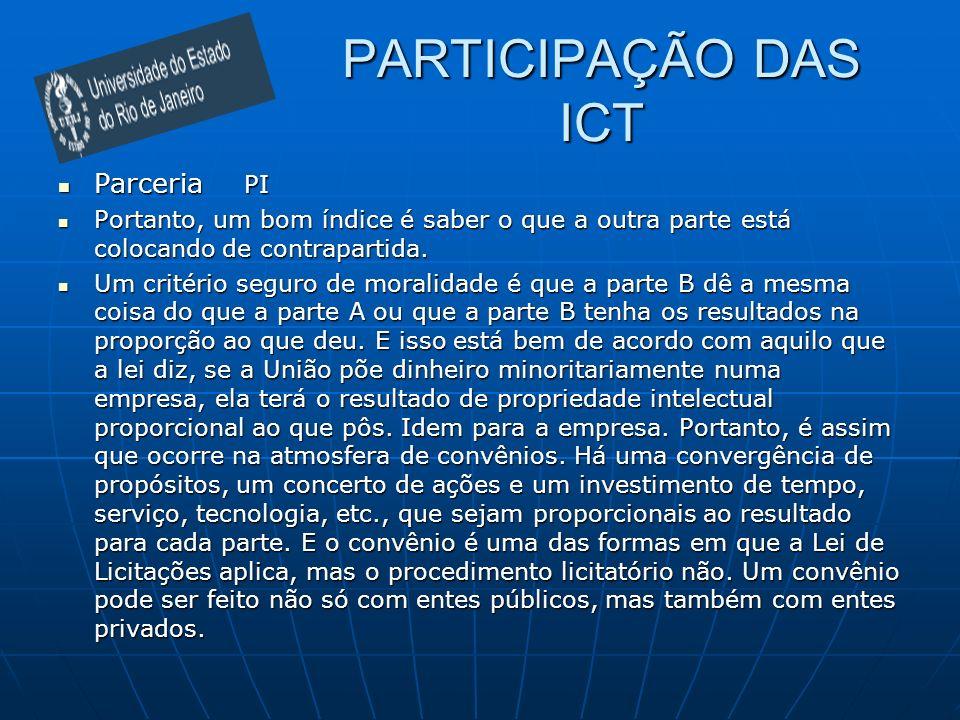 PARTICIPAÇÃO DAS ICT Parceria PI Parceria PI Portanto, um bom índice é saber o que a outra parte está colocando de contrapartida. Portanto, um bom índ