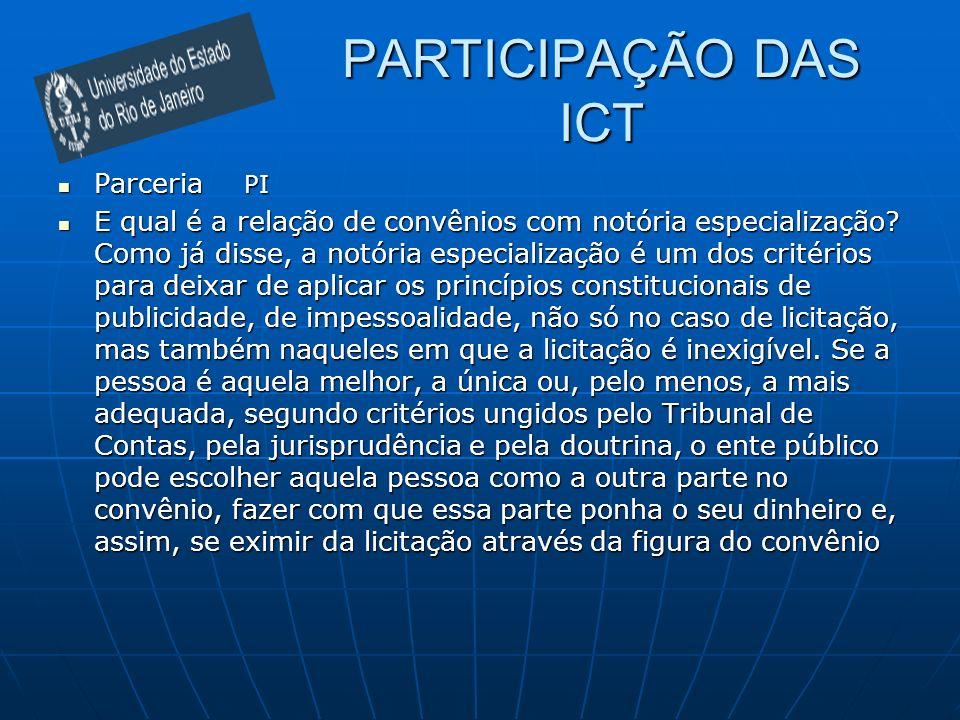 PARTICIPAÇÃO DAS ICT Parceria PI Parceria PI E qual é a relação de convênios com notória especialização? Como já disse, a notória especialização é um