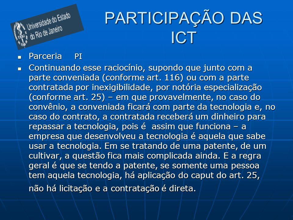 PARTICIPAÇÃO DAS ICT Parceria PI Parceria PI Continuando esse raciocínio, supondo que junto com a parte conveniada (conforme art. 116) ou com a parte