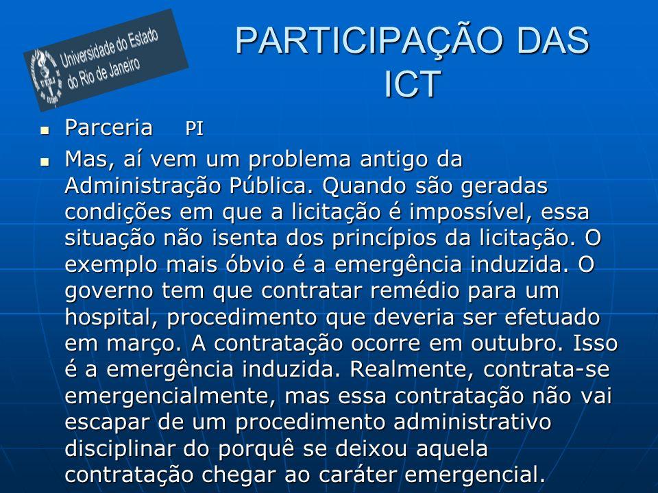 PARTICIPAÇÃO DAS ICT Parceria PI Parceria PI Mas, aí vem um problema antigo da Administração Pública. Quando são geradas condições em que a licitação