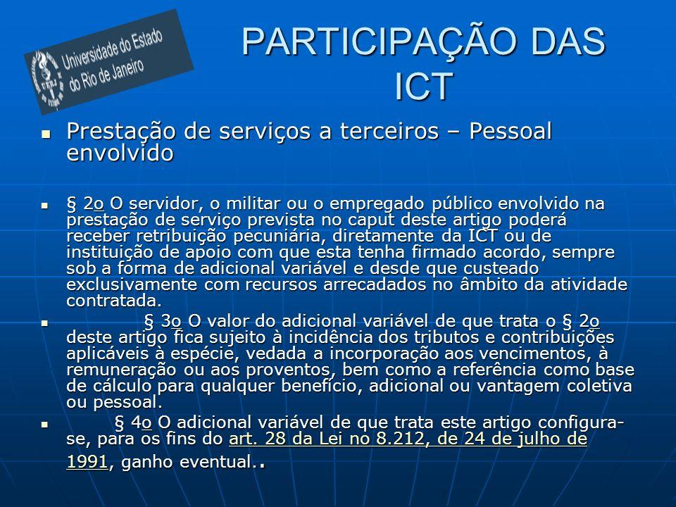 PARTICIPAÇÃO DAS ICT Prestação de serviços a terceiros – Pessoal envolvido Prestação de serviços a terceiros – Pessoal envolvido § 2o O servidor, o mi