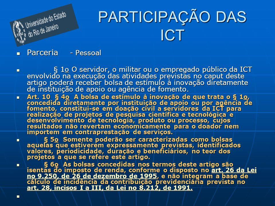 PARTICIPAÇÃO DAS ICT Parceria - Pessoal Parceria - Pessoal § 1o O servidor, o militar ou o empregado público da ICT envolvido na execução das atividad