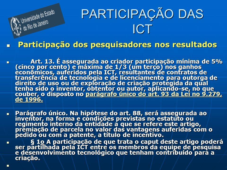 PARTICIPAÇÃO DAS ICT Participação dos pesquisadores nos resultados Participação dos pesquisadores nos resultados Art. 13. É assegurada ao criador part