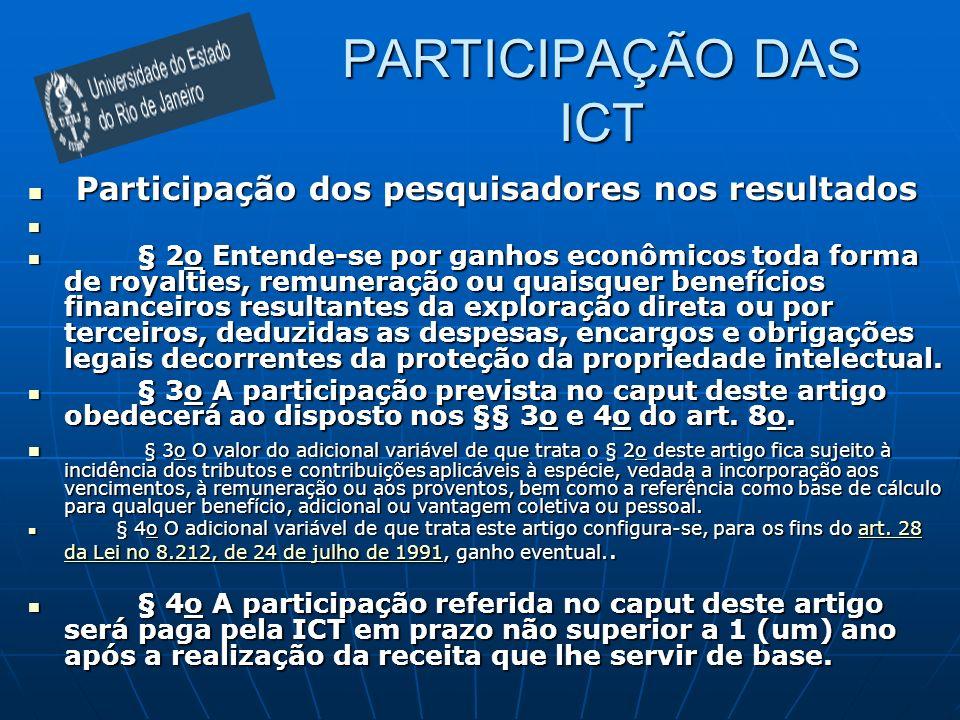 PARTICIPAÇÃO DAS ICT Participação dos pesquisadores nos resultados Participação dos pesquisadores nos resultados § 2o Entende-se por ganhos econômicos
