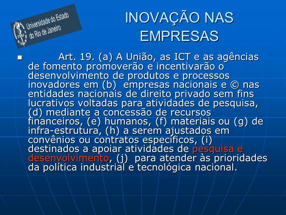 Art. 19. (a) A União, as ICT e as agências de fomento promoverão e incentivarão o desenvolvimento de produtos e processos inovadores em (b) empresas n