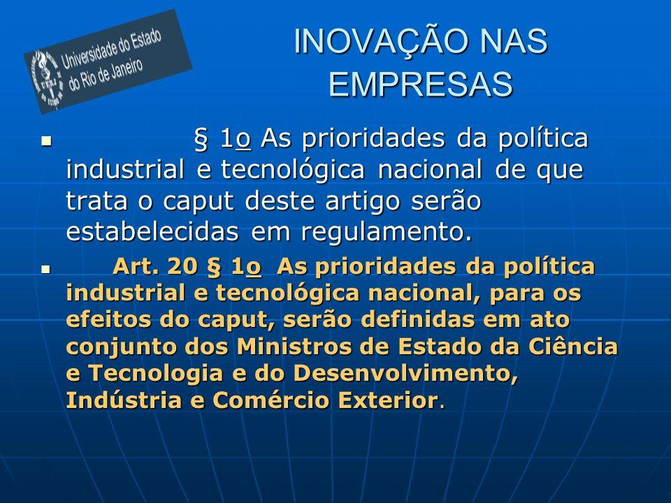 INOVAÇÃO NAS EMPRESAS § 1o As prioridades da política industrial e tecnológica nacional de que trata o caput deste artigo serão estabelecidas em regul
