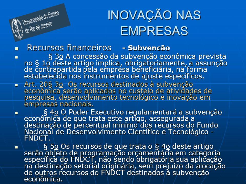 INOVAÇÃO NAS EMPRESAS Recursos financeiros - Subvencão Recursos financeiros - Subvencão § 3o A concessão da subvenção econômica prevista no § 1o deste