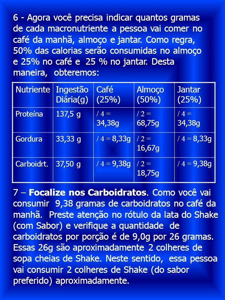 6 - Agora você precisa indicar quantos gramas de cada macronutriente a pessoa vai comer no café da manhã, almoço e jantar. Como regra, 50% das caloria