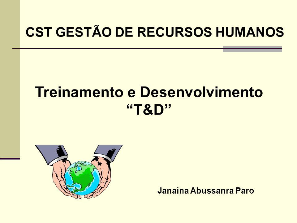 Treinamento e Desenvolvimento T&D CST GESTÃO DE RECURSOS HUMANOS Janaina Abussanra Paro