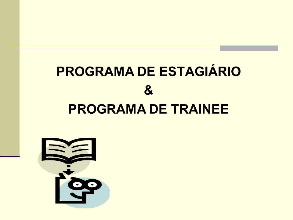 PROGRAMA DE ESTAGIÁRIO & PROGRAMA DE TRAINEE