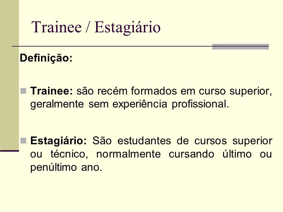 Trainee / Estagiário Definição: Trainee: são recém formados em curso superior, geralmente sem experiência profissional. Estagiário: São estudantes de