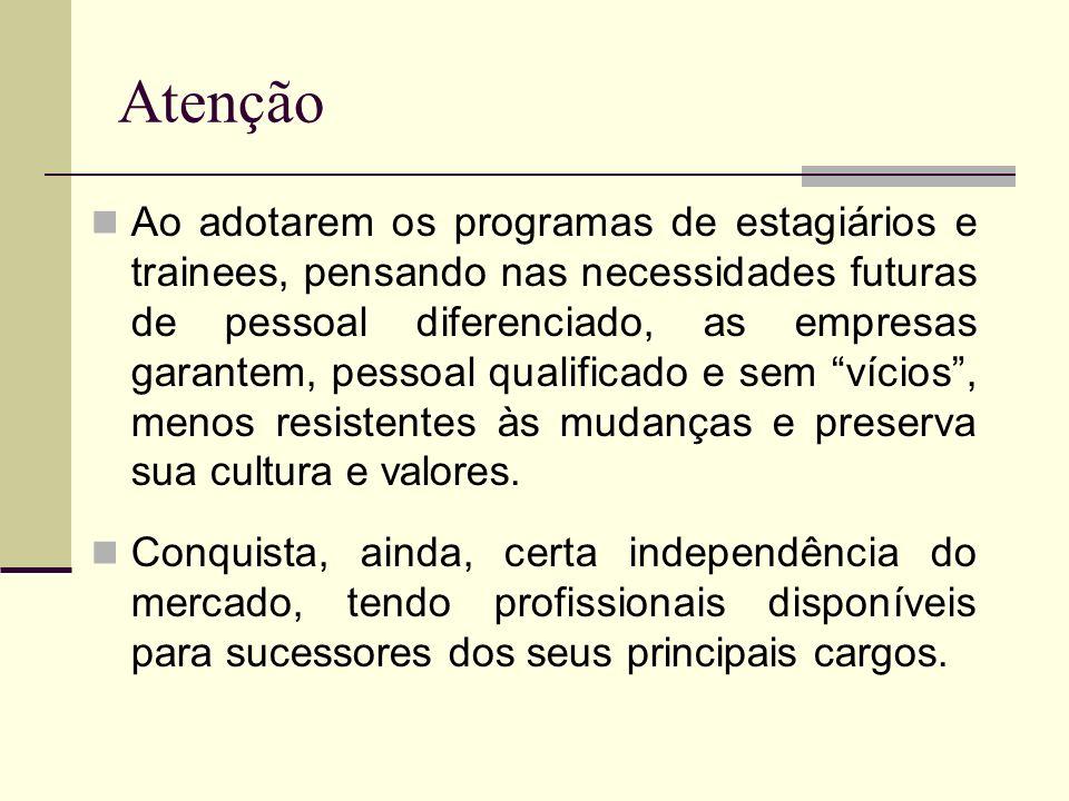Atenção Ao adotarem os programas de estagiários e trainees, pensando nas necessidades futuras de pessoal diferenciado, as empresas garantem, pessoal q