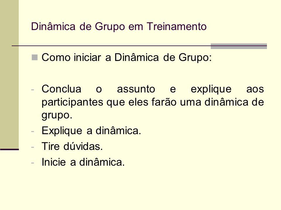Como iniciar a Dinâmica de Grupo: - Conclua o assunto e explique aos participantes que eles farão uma dinâmica de grupo. - Explique a dinâmica. - Tire