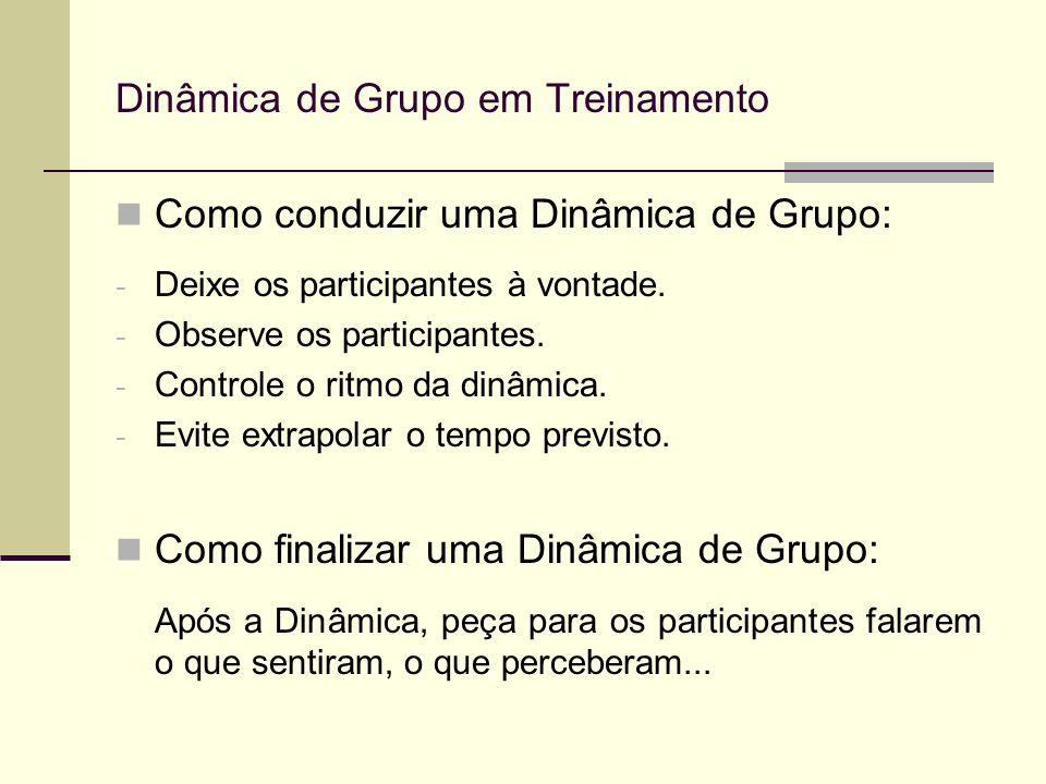 Como conduzir uma Dinâmica de Grupo: - Deixe os participantes à vontade. - Observe os participantes. - Controle o ritmo da dinâmica. - Evite extrapola