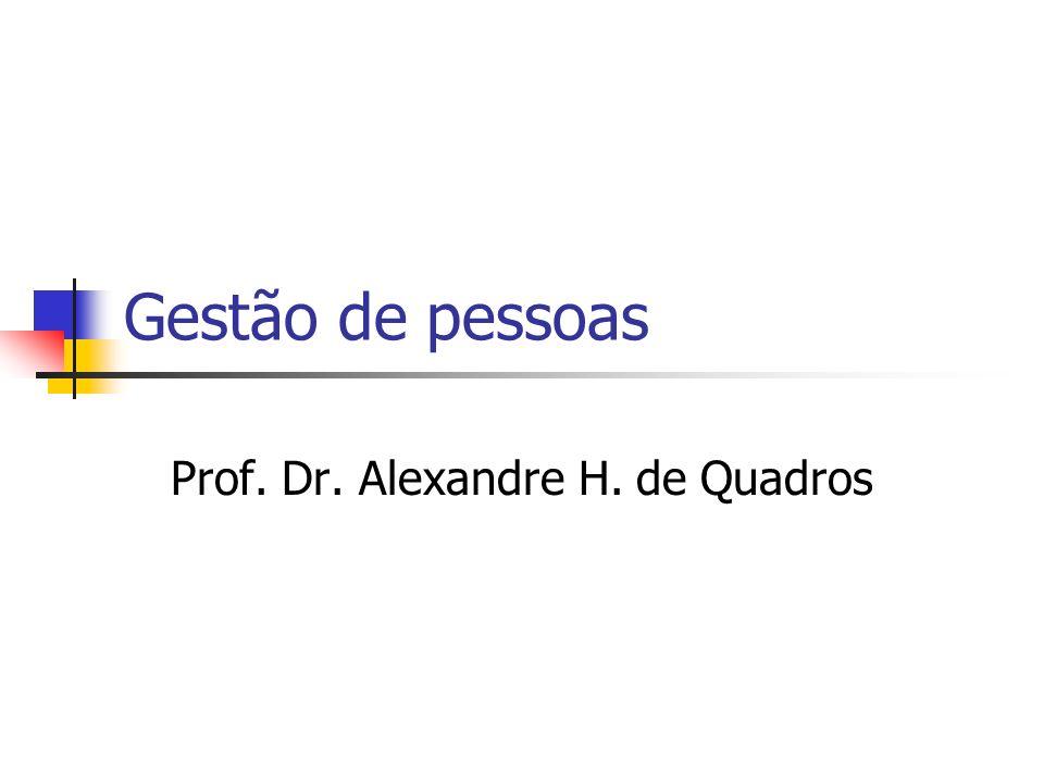 Gestão de pessoas Prof. Dr. Alexandre H. de Quadros
