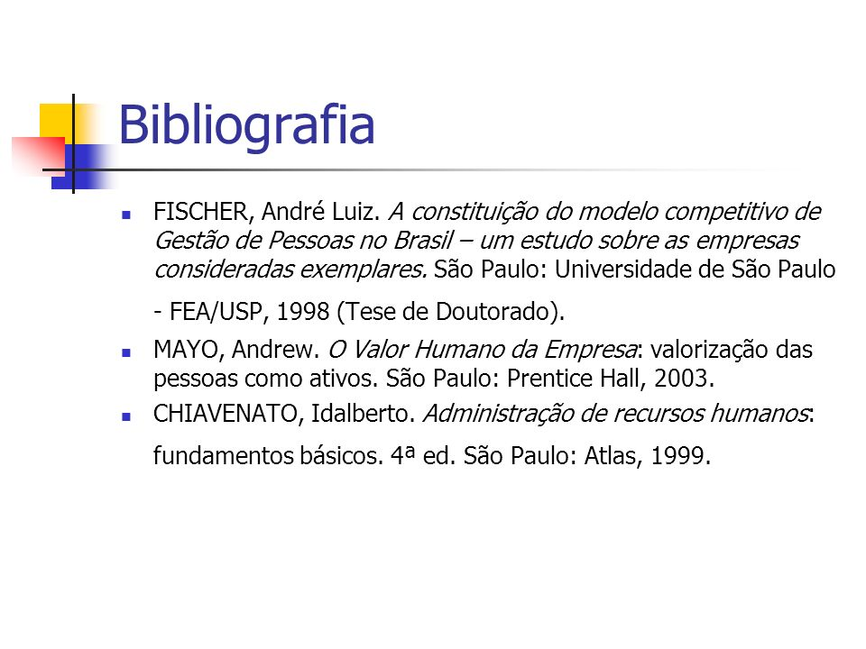 Bibliografia FISCHER, André Luiz. A constituição do modelo competitivo de Gestão de Pessoas no Brasil – um estudo sobre as empresas consideradas exemp
