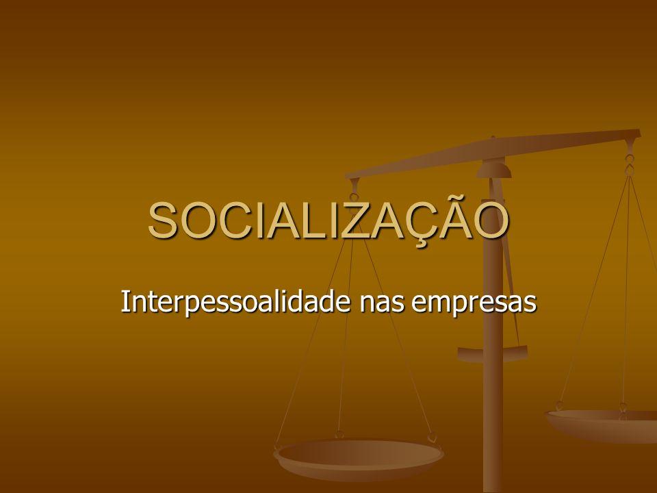 SOCIALIZAÇÃO Interpessoalidade nas empresas