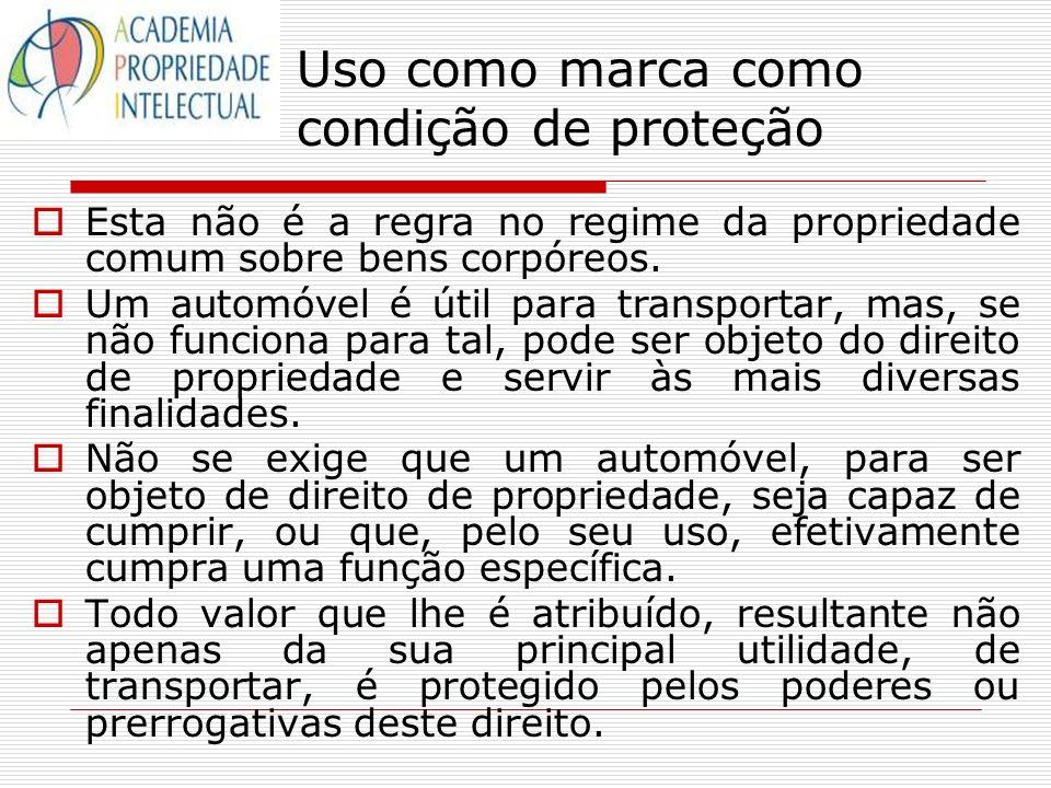 Uso como marca como condição de proteção Esta não é a regra no regime da propriedade comum sobre bens corpóreos. Um automóvel é útil para transportar,