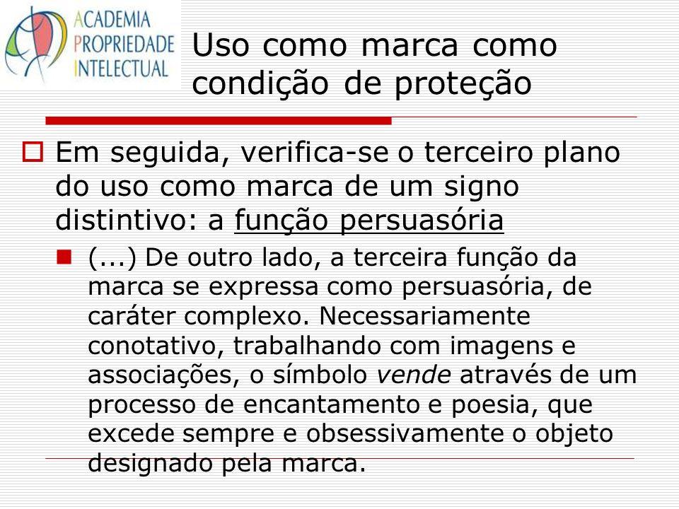 Uso como marca como condição de proteção Em seguida, verifica-se o terceiro plano do uso como marca de um signo distintivo: a função persuasória (...)