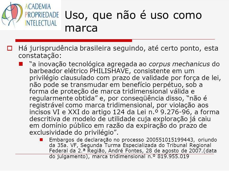 Uso, que não é uso como marca Há jurisprudência brasileira seguindo, até certo ponto, esta constatação: a inovação tecnológica agregada ao corpus mech