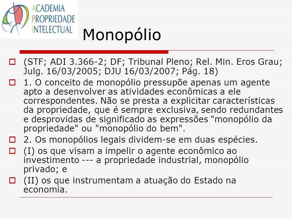 Monopólio (STF; ADI 3.366-2; DF; Tribunal Pleno; Rel. Min. Eros Grau; Julg. 16/03/2005; DJU 16/03/2007; Pág. 18) 1. O conceito de monopólio pressupõe