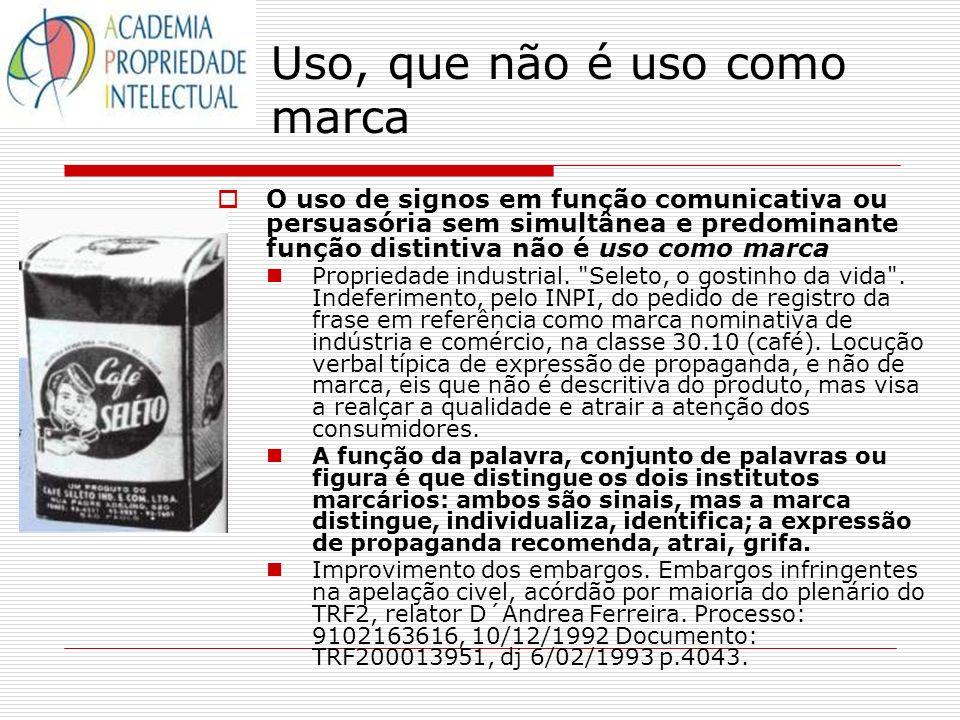 Uso, que não é uso como marca O uso de signos em função comunicativa ou persuasória sem simultânea e predominante função distintiva não é uso como mar