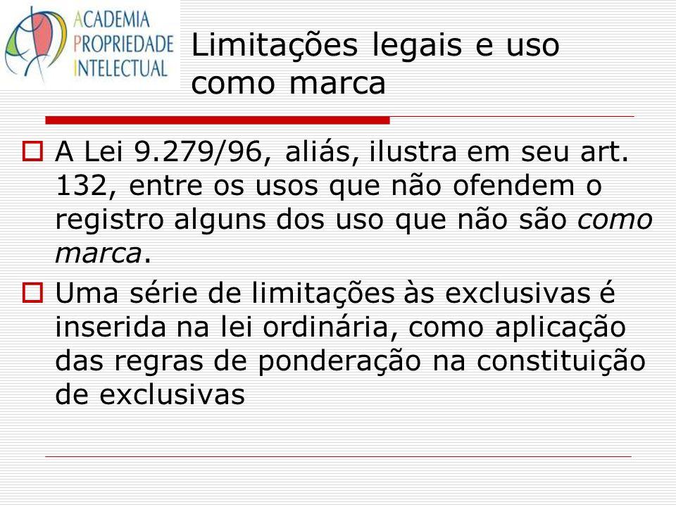 A Lei 9.279/96, aliás, ilustra em seu art. 132, entre os usos que não ofendem o registro alguns dos uso que não são como marca. Uma série de limitaçõe