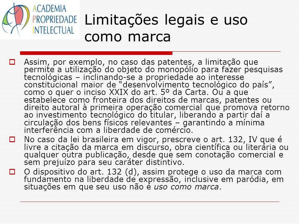 Limitações legais e uso como marca Assim, por exemplo, no caso das patentes, a limitação que permite a utilização do objeto do monopólio para fazer pe