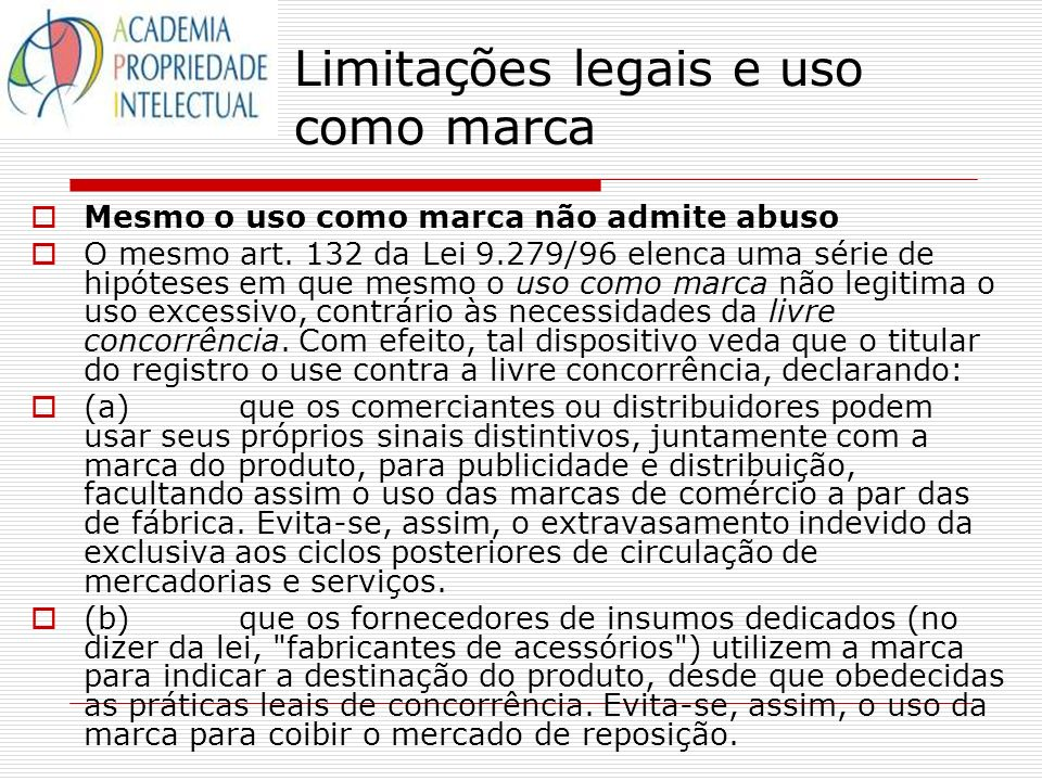 Limitações legais e uso como marca Mesmo o uso como marca não admite abuso O mesmo art. 132 da Lei 9.279/96 elenca uma série de hipóteses em que mesmo