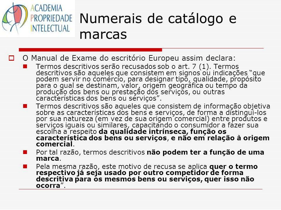 Numerais de catálogo e marcas O Manual de Exame do escritório Europeu assim declara: Termos descritivos serão recusados sob o art. 7 (1). Termos descr